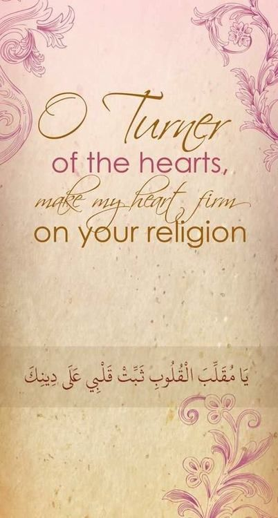 "O Turner of the hearts,  make my heart firm on your religion "" Dua"