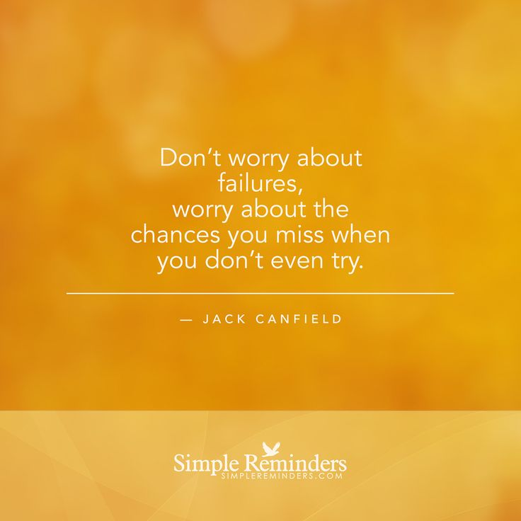 """Don't worry about failures, worry about the chances you miss when you don't even try."" — Jack Canfield"