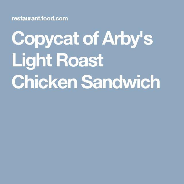 Copycat of Arby's Light Roast Chicken Sandwich