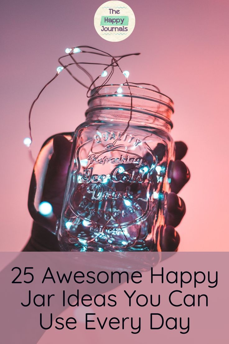 25 Awesome Happy Jar Ideas You Can Use Every Day Thj Happy Jar Journal Prompts For Teens Journal Inspiration Writing