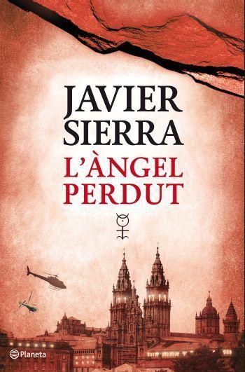 L'ÀNGEL PERDUT. Javier Sierra http://lahierbaroja.wordpress.com/2011/08/08/el-angel-perdido-javier-sierra/