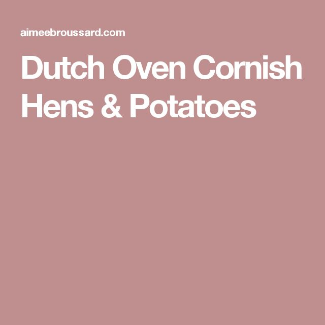 Dutch Oven Cornish Hens & Potatoes
