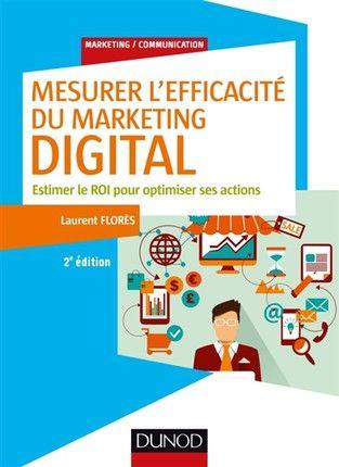 Mesurer l'efficacité du marketing digital - L.Flores - 2e édition - Librairie Eyrolles