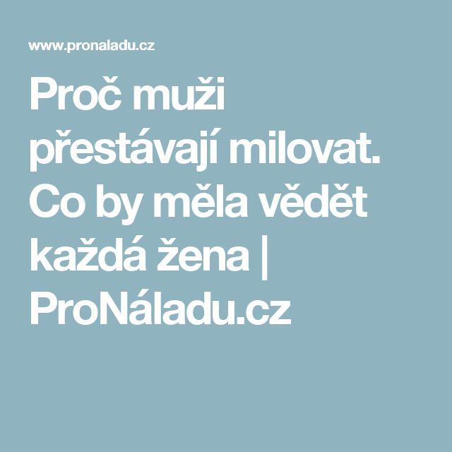 Proč muži přestávají milovat. Co by měla vědět každá žena | ProNáladu.cz