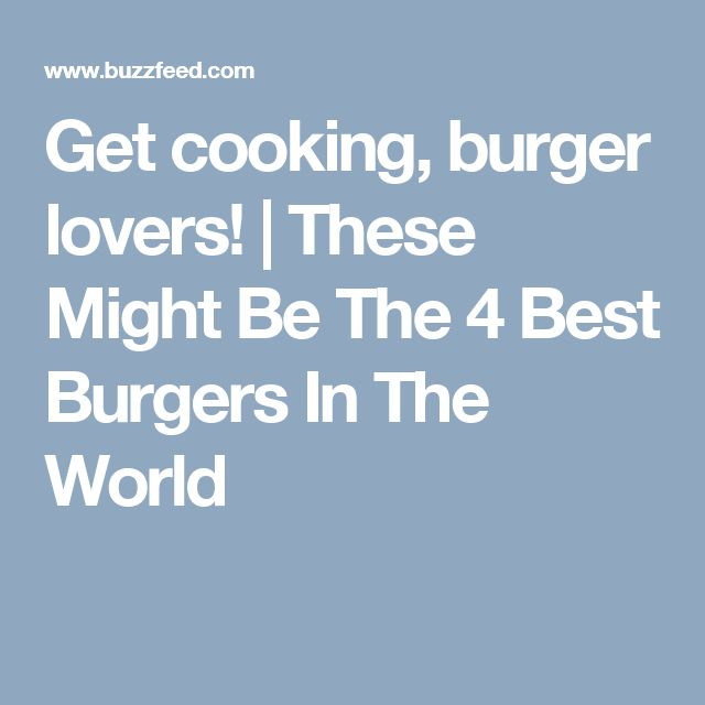 Get cooking, burger lovers! | These Might Be The 4 Best Burgers In The World
