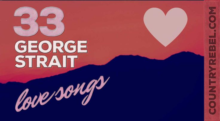 George strait Songs - 33 George Strait Love Songs That Will Melt Your Heart | Country Music Videos and Lyrics by Country Rebel http://countryrebel.com/blogs/videos/18986215-33-george-strait-love-songs-that-will-melt-your-heart
