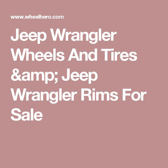 Jeep Wrangler Wheels And Tires & Jeep Wrangler Rims For Sale