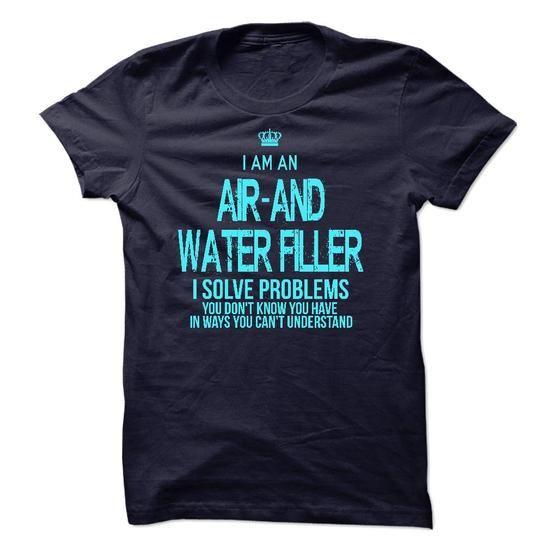 I am an Air-And Water Filler #teeshirt #Tshirt. WANT  => https://www.sunfrog.com/LifeStyle/I-am-an-Air-And-Water-Filler-17128753-Guys.html?id=60505