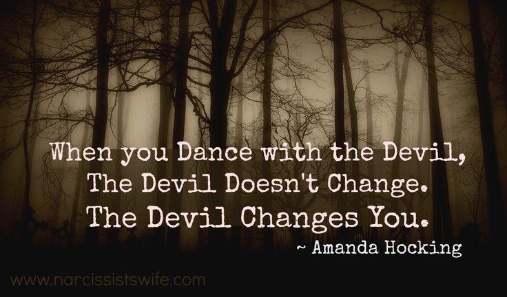 Ha az ördöggel táncolsz, az ördög nem változik, viszont megváltoztat téged.