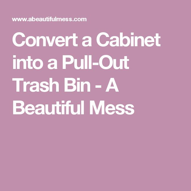 Convert A Cabinet Into A Pull Out Trash Bin   A Beautiful Mess