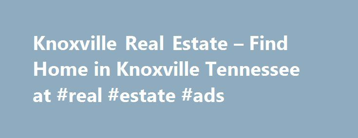 Knoxville Real Estate – Find Home in Knoxville Tennessee at #real #estate #ads http://real-estate.remmont.com/knoxville-real-estate-find-home-in-knoxville-tennessee-at-real-estate-ads/  #real estate knoxville tn # Copyright1999 knoxville real estate knoxville tennessee real estate knoxville tn real estate real estate knoxville tn real estate knoxville real estate knoxville tennessee knoxville real estate new construction tennessee real estate real estate tennessee tennessee real estate…