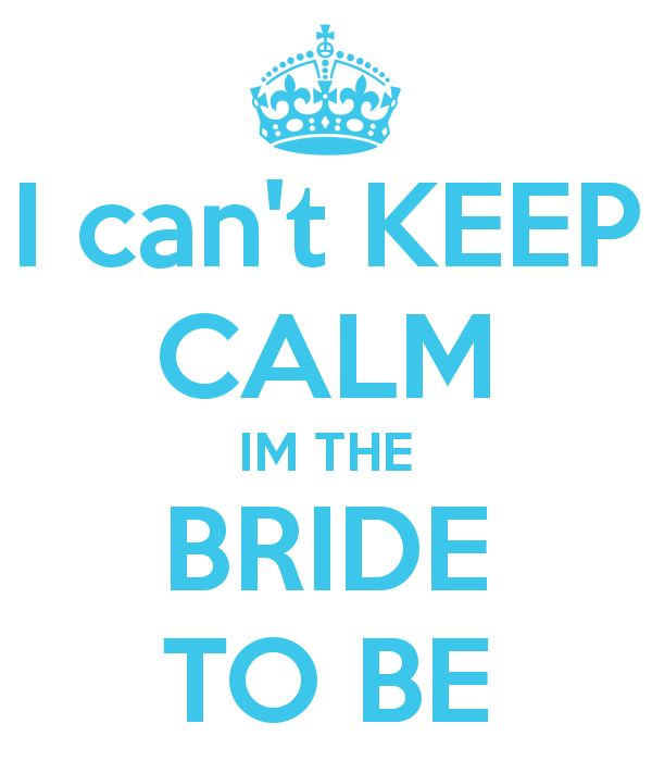 I can't KEEP CALM IM THE BRIDE TO BE - KEEP CALM AND CARRY ON Image Generator - brought to you by the Ministry of Information