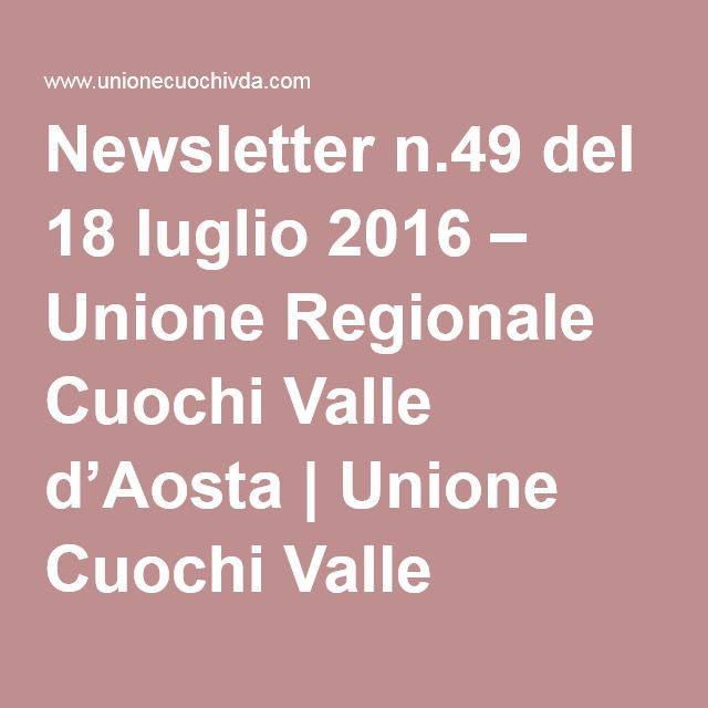Newsletter n.49 del 18 luglio 2016 – Unione Regionale Cuochi Valle d'Aosta | Unione Cuochi Valle d'Aosta