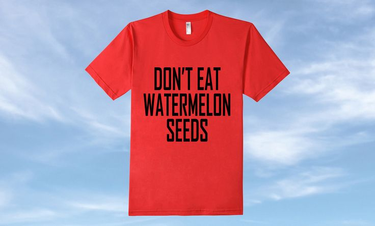 Don't Eat Watermelon Seeds T-Shirt - The perfect shirt for expecting mothers to have a little fun while being pregnant. Available in men's and women's sizes in a variety of colors.