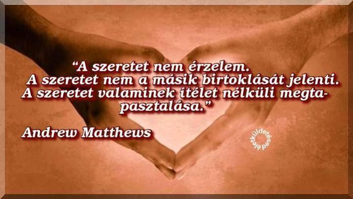 Andrew Matthews gondolata a szeretetről. A kép forrása: Az Életküldetésed
