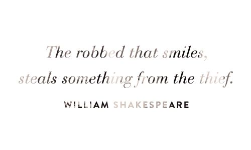 The robbed that smiles steals something from the thief, William Shakespeare