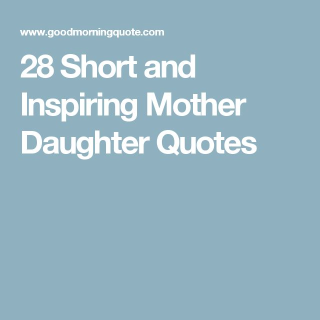 Quotes About Mother And Daughter: 25+ Best Short Daughter Quotes On Pinterest