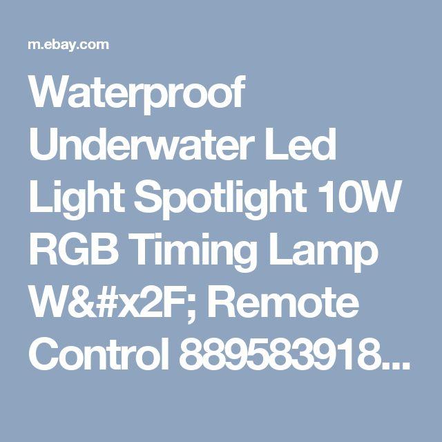 Waterproof  Underwater Led Light Spotlight 10W RGB Timing Lamp W/ Remote Control 889583918380 | eBay