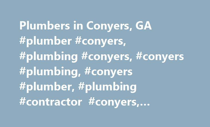 Plumbers in Conyers, GA #plumber #conyers, #plumbing #conyers, #conyers #plumbing, #conyers #plumber, #plumbing #contractor #conyers, #master #plumber #conyers http://namibia.remmont.com/plumbers-in-conyers-ga-plumber-conyers-plumbing-conyers-conyers-plumbing-conyers-plumber-plumbing-contractor-conyers-master-plumber-conyers/  # You are here: Homepage Georgia Conyers Plumbers in Conyers Running toilet? burst pipe? choked drain? – Aplumbers is your affordable plumber finder in Conyers. Listed…