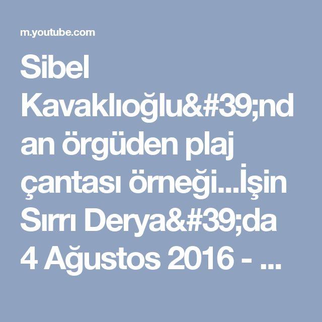 Sibel Kavaklıoğlu'ndan örgüden plaj çantası örneği...İşin Sırrı Derya'da 4 Ağustos 2016 - YouTube
