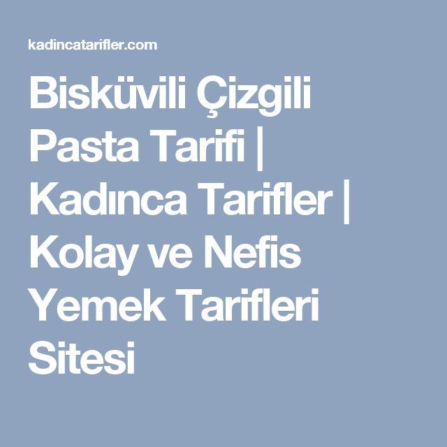 Bisküvili Çizgili Pasta Tarifi | Kadınca Tarifler | Kolay ve Nefis Yemek Tarifleri Sitesi