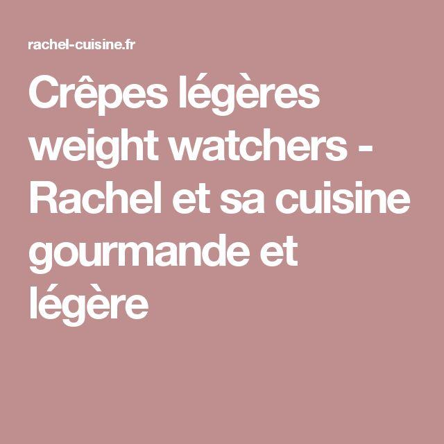Crêpes légères weight watchers - Rachel et sa cuisine gourmande et légère