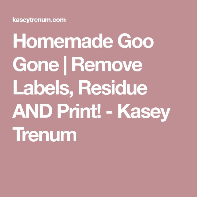 Homemade Goo Gone   Remove Labels, Residue AND Print! - Kasey Trenum