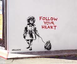 follow your heart - Banksy