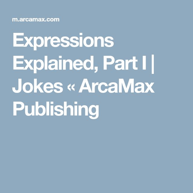 Expressions Explained, Part I | Jokes « ArcaMax Publishing