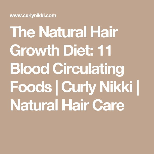 The Natural Hair Growth Diet: 11 Blood Circulating Foods | Curly Nikki | Natural Hair Care