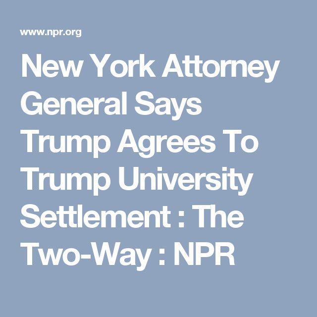 New York Attorney General Says Trump Agrees To Trump University Settlement : The Two-Way : NPR