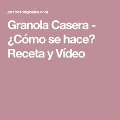 Granola Casera - ¿Cómo se hace? Receta y Vídeo