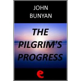 The Pilgrim's Progress from This World to That Which Is to Come  An allegorical tale of the protagonist\'s journey to the celestial city, jo...