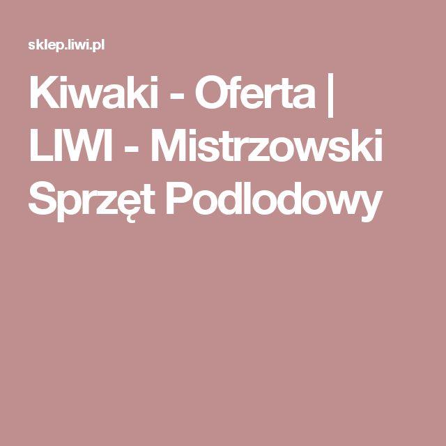 Kiwaki - Oferta  | LIWI - Mistrzowski Sprzęt Podlodowy