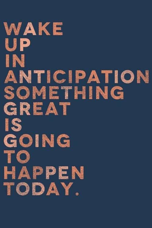 Wake up in anticipation... #quote