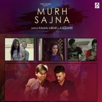 Murh Sajna Is The Single Track By Singer Kamal Mrar-A Square.Lyrics Of This Song Has Been Penned By A Square,Sagar & Music Of This Song Has Been Given By A Square.