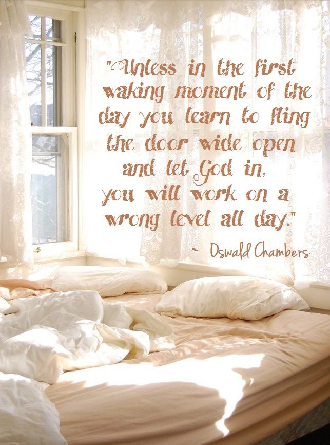 """""""but swing the door wide open and pray to your Father in secret, and every public thing will be stamped with the presence of God. -Oswald Chambers. . Love this!!"""