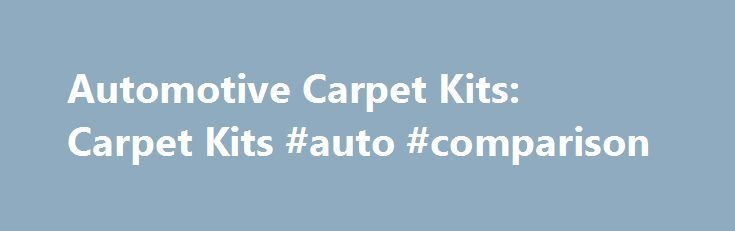 Automotive Carpet Kits: Carpet Kits #auto #comparison http://turkey.remmont.com/automotive-carpet-kits-carpet-kits-auto-comparison/  #auto carpet replacement # Browse Automotive Carpet Kits Why don't we show the price? When a manufacturer implements a Minimum Advertised Price (MAP) policy, they create limits on the list price that retailers are allowed to advertise their products for. In line with our efforts to continually provide the lowest possible price, we've made it easier for you to…