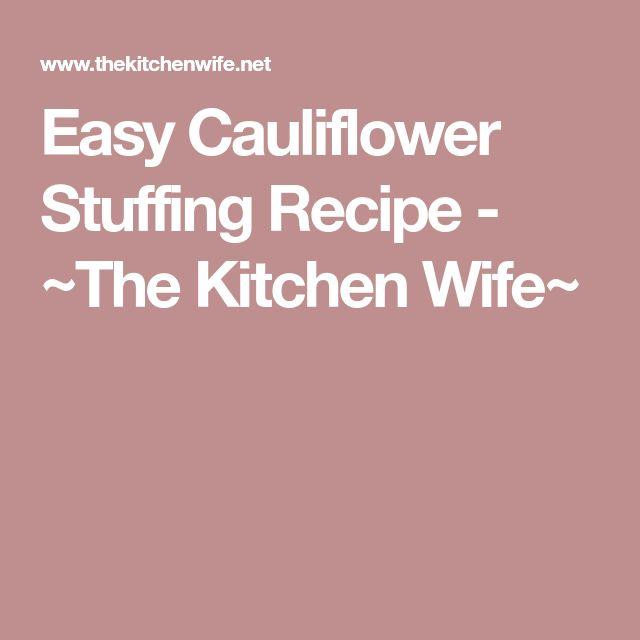 Easy Cauliflower Stuffing Recipe - ~The Kitchen Wife~