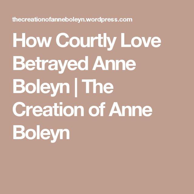 How Courtly Love Betrayed Anne Boleyn | The Creation of Anne Boleyn