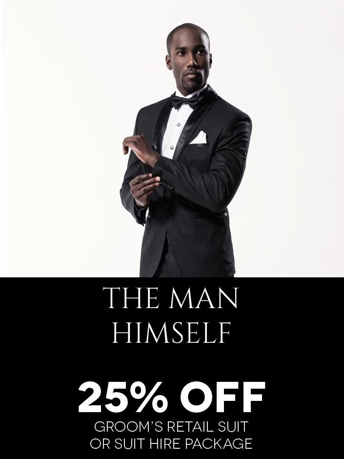 For the Main Himself! Get 25% your Groom's Suit Purchase or Suit Hire Package. Click to View or Find Out More.
