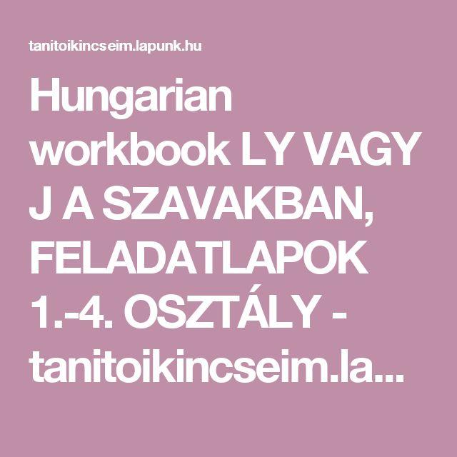 Hungarian workbook LY VAGY J A SZAVAKBAN, FELADATLAPOK 1.-4. OSZTÁLY - tanitoikincseim.lapunk.hu