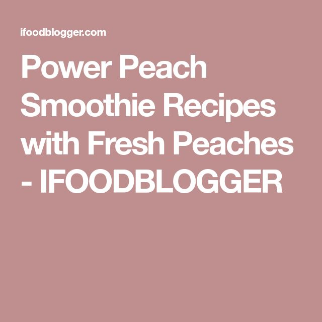 Power Peach Smoothie Recipes with Fresh Peaches - IFOODBLOGGER