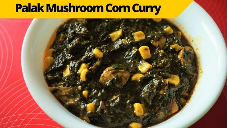 Palak Mushroom Corn Curry Recipe - Spinach Mushroom Corn Curry Recipe in...