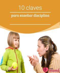 """10 claves para enseñar disciplina   Como padres nos gusta estar enterados de que existen claves para enseñar disciplina, pero debemos estar consientes de que no todos los niños son iguales"""""""