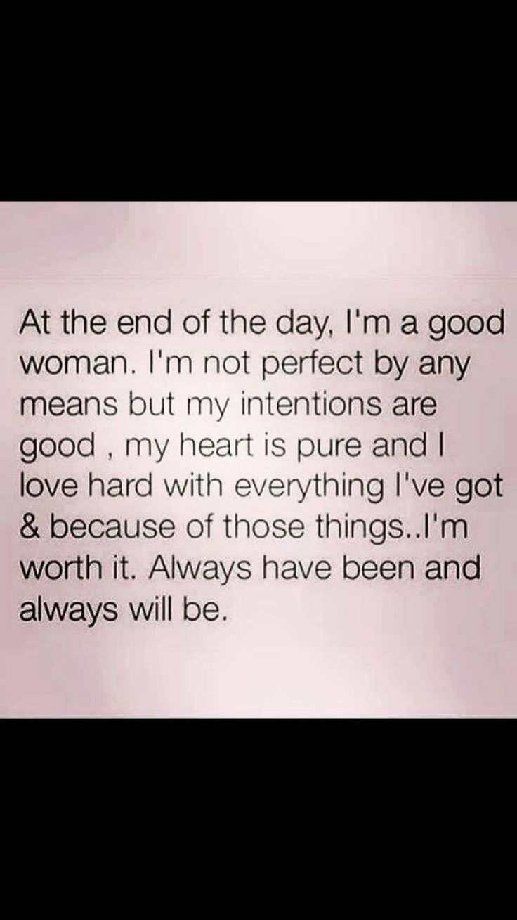 Women, if you don't feel this way about yourself then start.... You are a good woman.