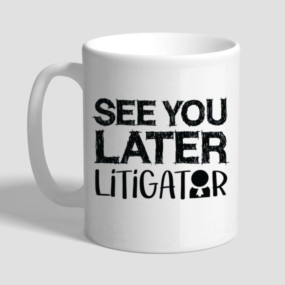 See You Later Litigator, Lawyer Coffee Mug, Lawyer Gift, Lawyer Mug, Gifts For Lawyers, Litigator