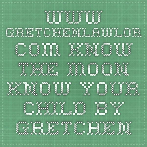 www.gretchenlawlor.com - Know the Moon - Know Your Child by Gretchen Lawlor