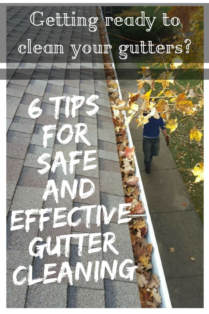 6 Tips For Safe And Effective Gutter Cleaning How To Install Gutters Cleaning Diy Gutters