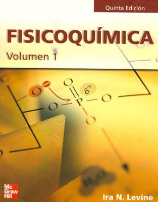 Fisicoquímica, vol 1 / Ira N. Levine ; traducción Ángel González Ureña ; con la colaboración de Antonio Rey Gayo ... [et al.]. -- 5ª ed. -- Madrid [etc.] : McGraw-Hill, cop. 2013.